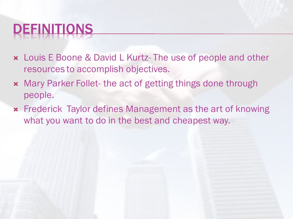 Definitions Louis E Boone & David L Kurtz- The use of people and other resources to accomplish objectives.