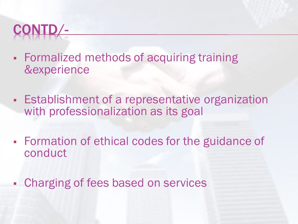 Contd/- Formalized methods of acquiring training &experience
