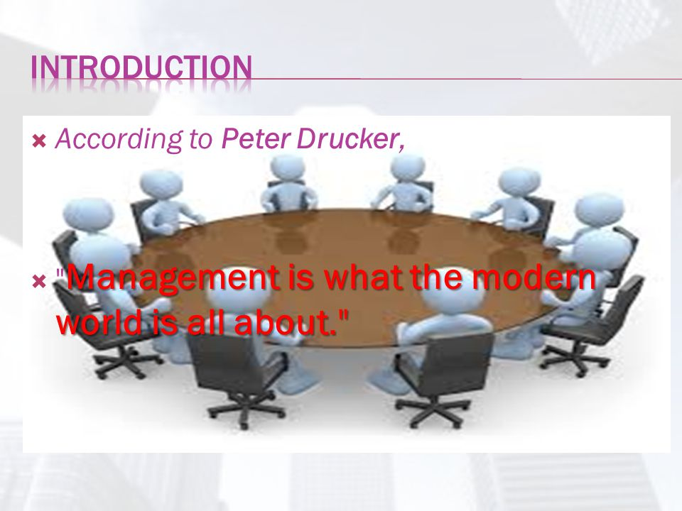 INTRODUCTION According to Peter Drucker,