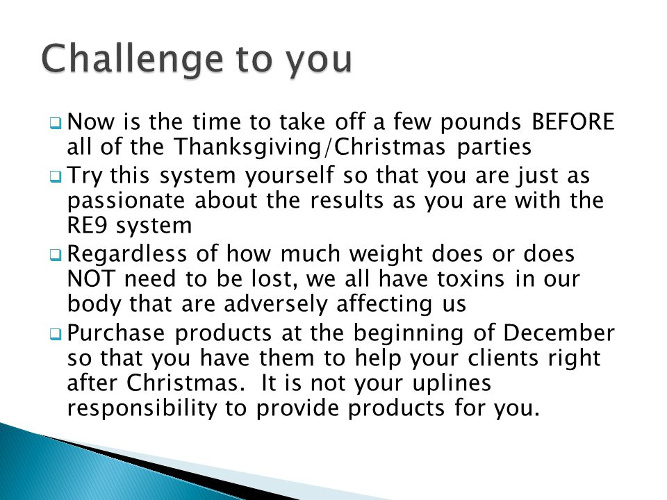 Challenge to you Now is the time to take off a few pounds BEFORE all of the Thanksgiving/Christmas parties.