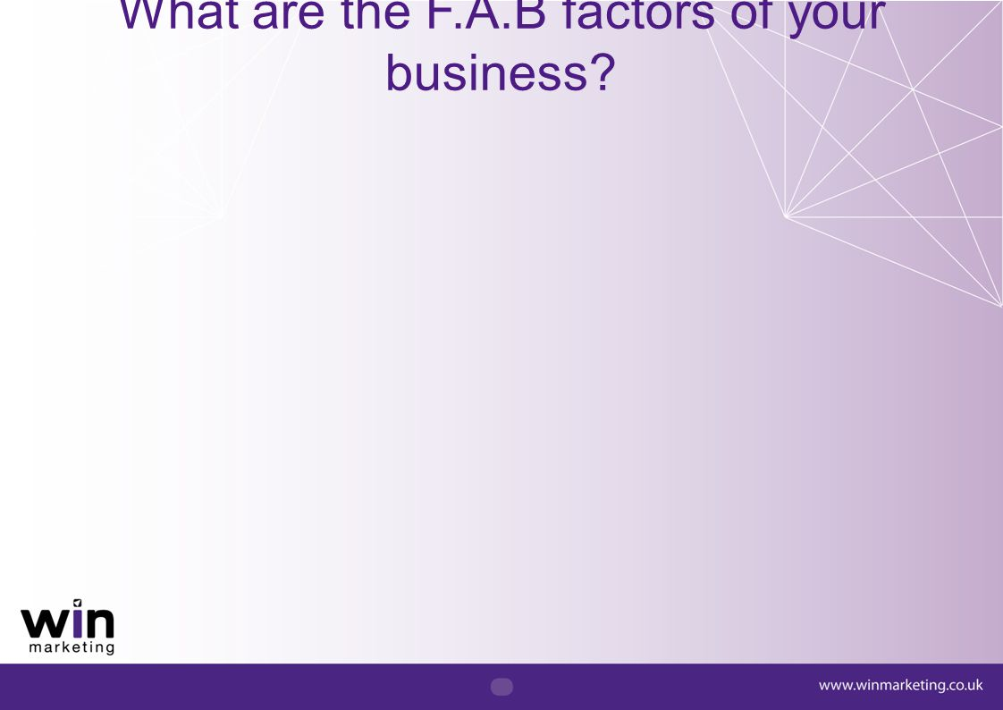 What are the F.A.B factors of your business