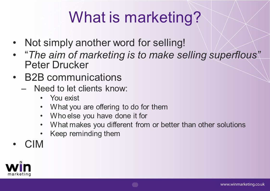 What is marketing Not simply another word for selling!