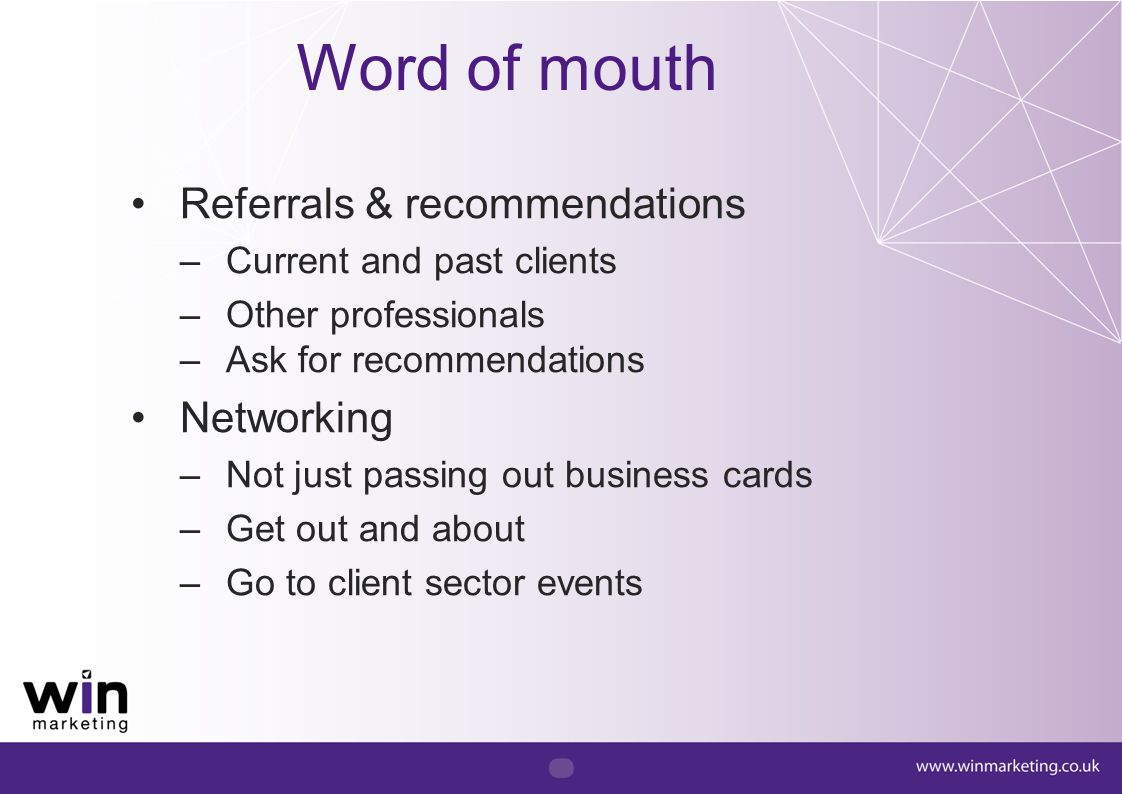 Word of mouth Referrals & recommendations Networking