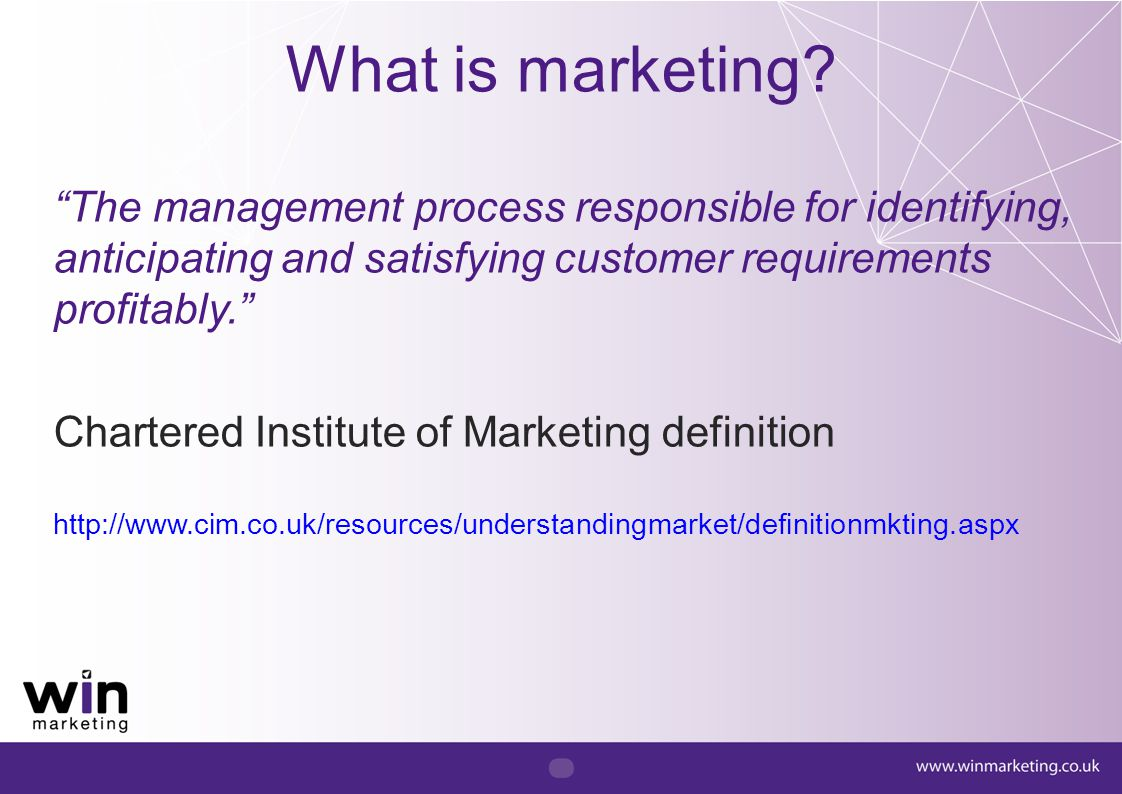 What is marketing The management process responsible for identifying, anticipating and satisfying customer requirements profitably.