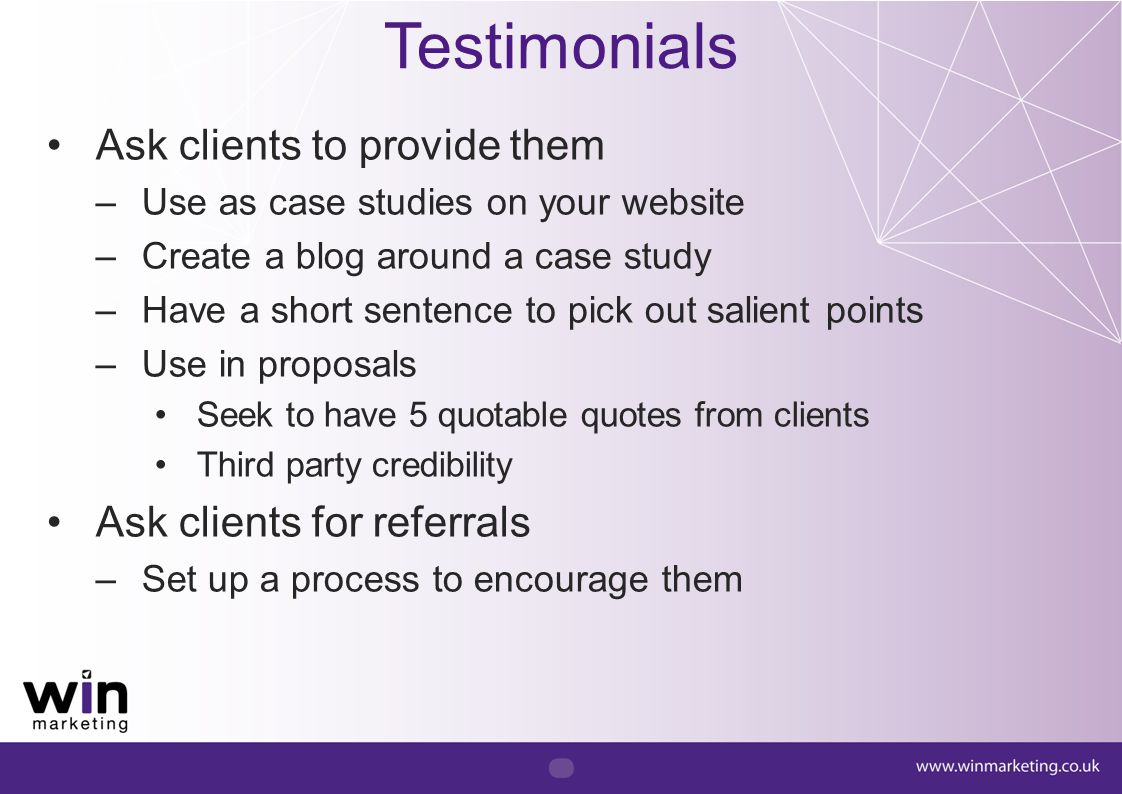 Testimonials Ask clients to provide them Ask clients for referrals