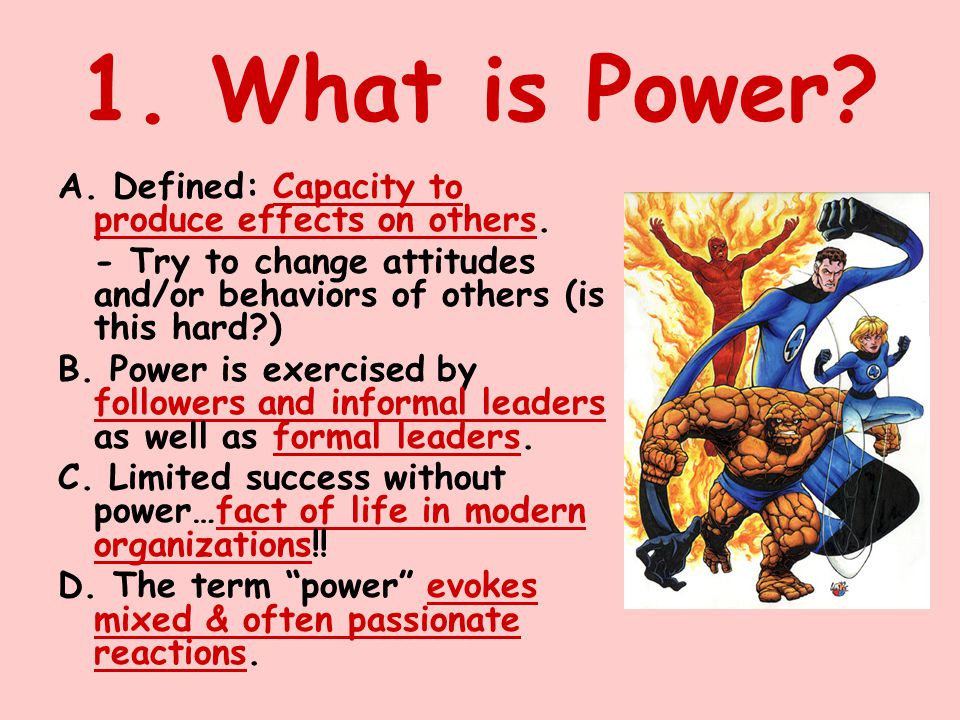 1. What is Power A. Defined: Capacity to produce effects on others.