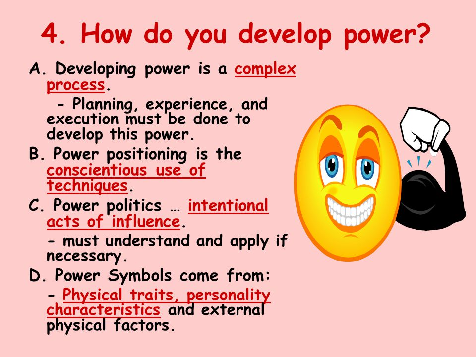 4. How do you develop power