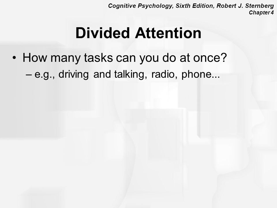 Divided Attention How many tasks can you do at once