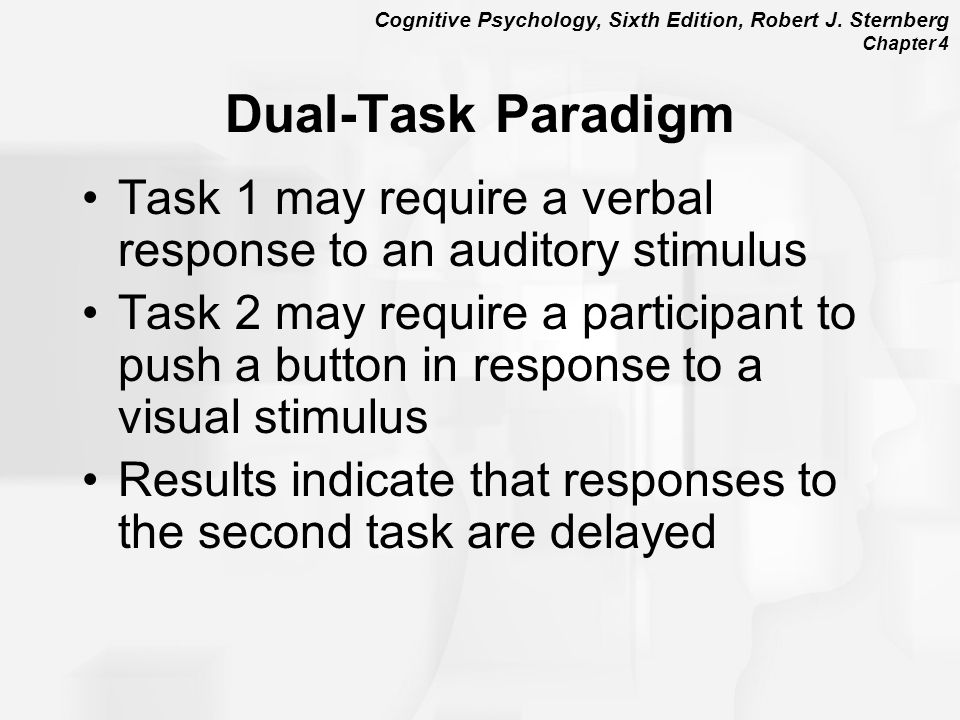 Dual-Task Paradigm Task 1 may require a verbal response to an auditory stimulus.