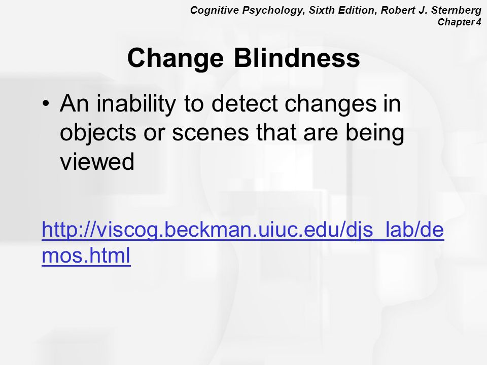 Change Blindness An inability to detect changes in objects or scenes that are being viewed.