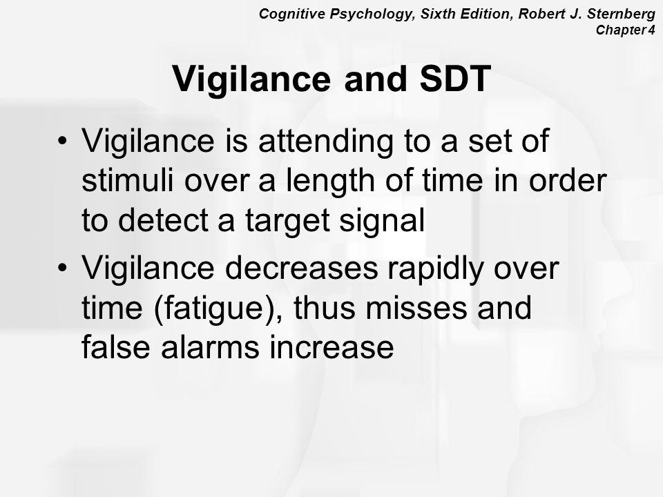 Vigilance and SDT Vigilance is attending to a set of stimuli over a length of time in order to detect a target signal.