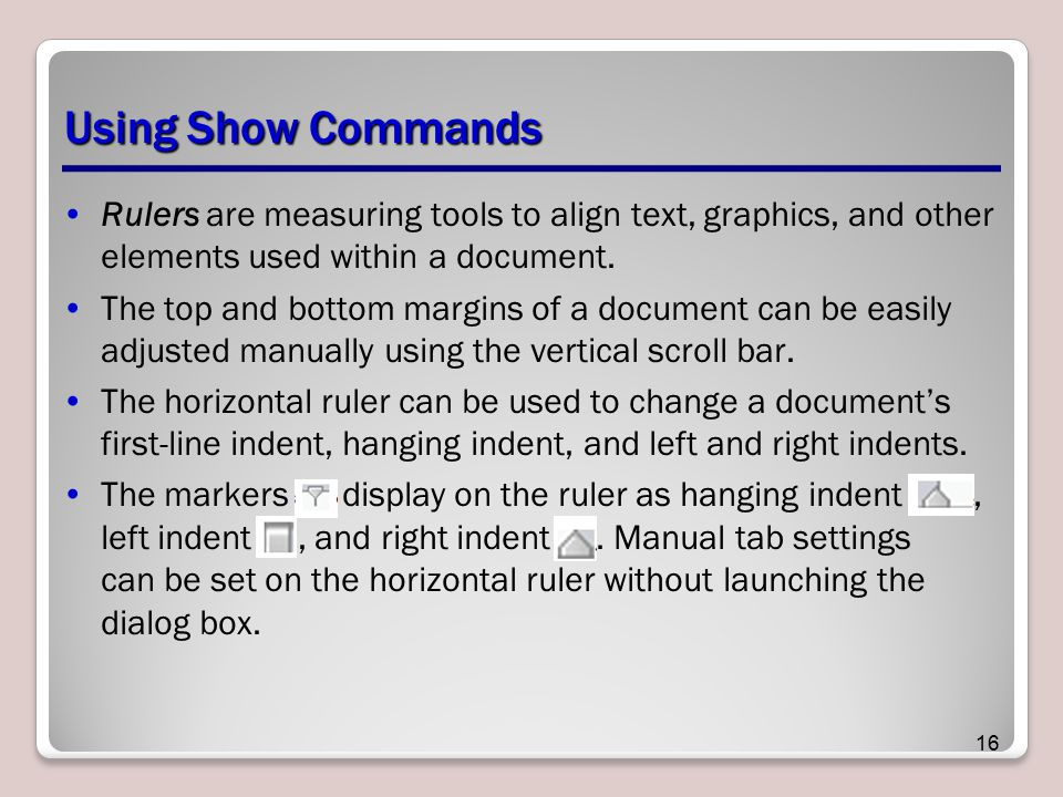 Using Show Commands Rulers are measuring tools to align text, graphics, and other elements used within a document.