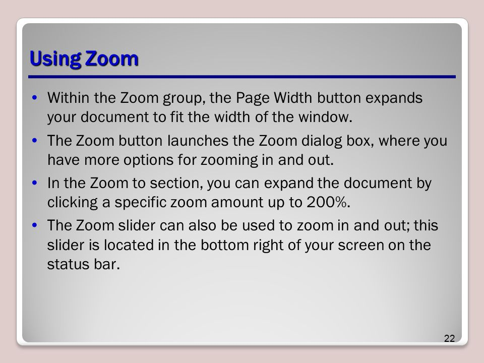 Using Zoom Within the Zoom group, the Page Width button expands your document to fit the width of the window.