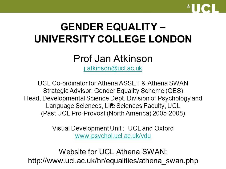 GENDER EQUALITY – UNIVERSITY COLLEGE LONDON Prof Jan Atkinson j