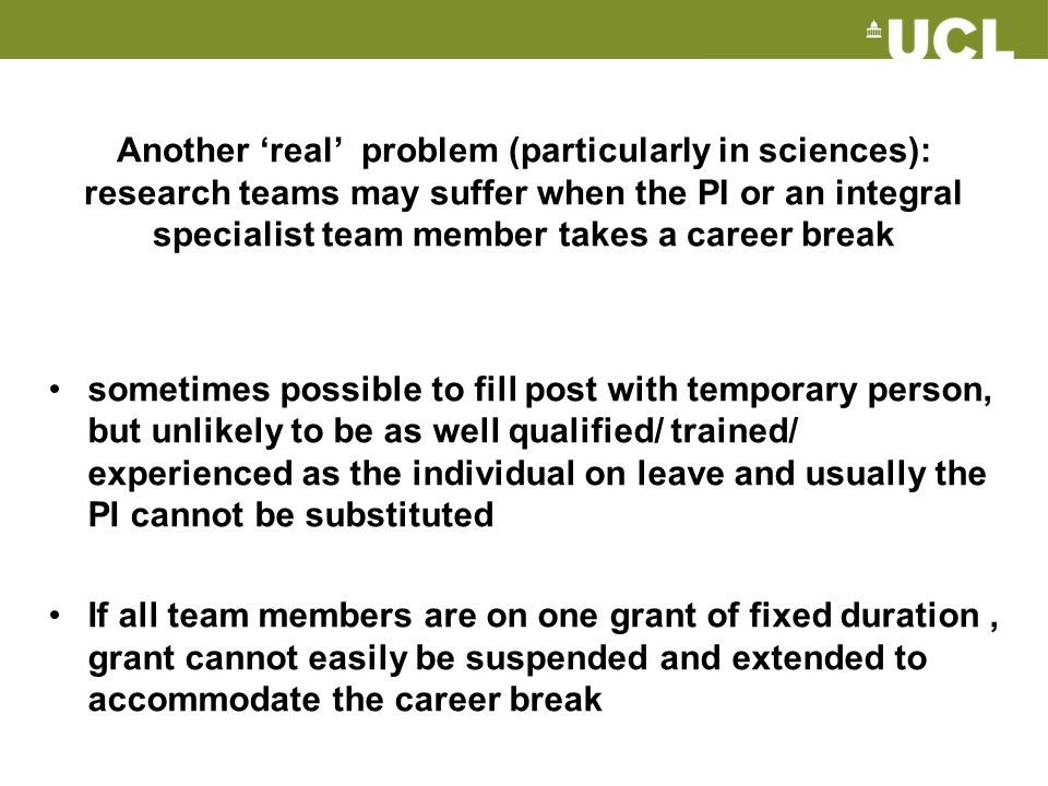 Another 'real' problem (particularly in sciences): research teams may suffer when the PI or an integral specialist team member takes a career break