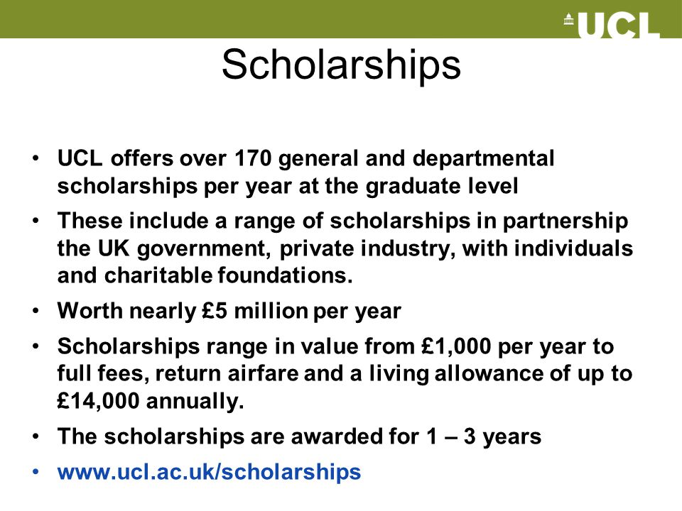 Scholarships UCL offers over 170 general and departmental scholarships per year at the graduate level.