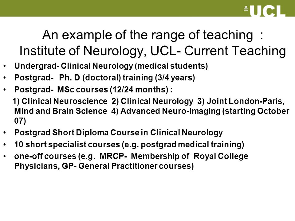 An example of the range of teaching : Institute of Neurology, UCL- Current Teaching