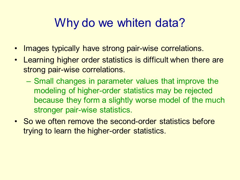 Why do we whiten data Images typically have strong pair-wise correlations.