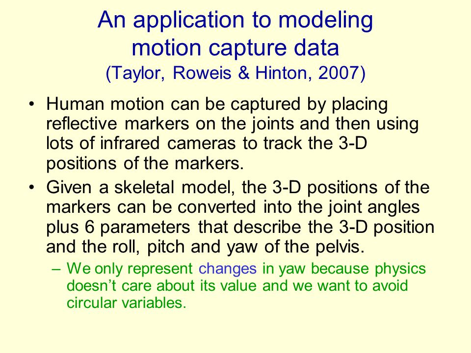 An application to modeling motion capture data (Taylor, Roweis & Hinton, 2007)