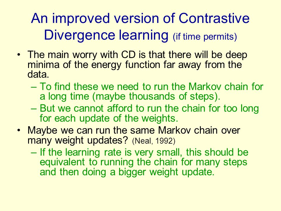 An improved version of Contrastive Divergence learning (if time permits)