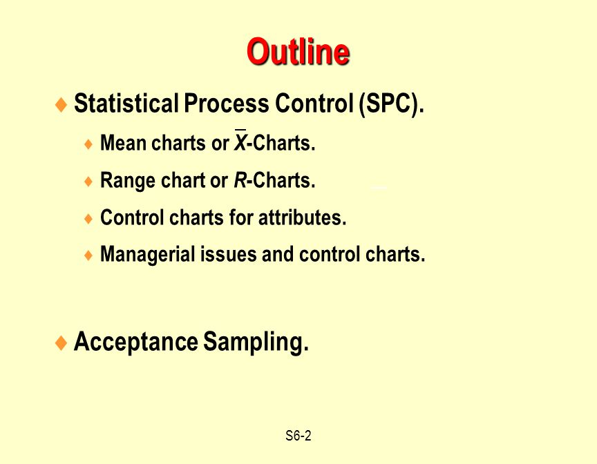 Outline Statistical Process Control (SPC). Acceptance Sampling.