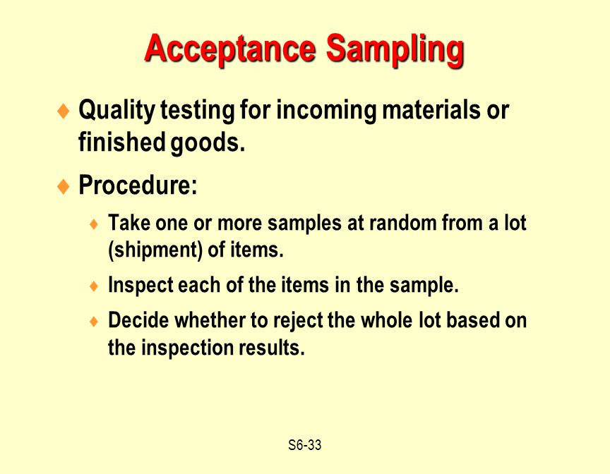 Acceptance Sampling Quality testing for incoming materials or finished goods. Procedure: