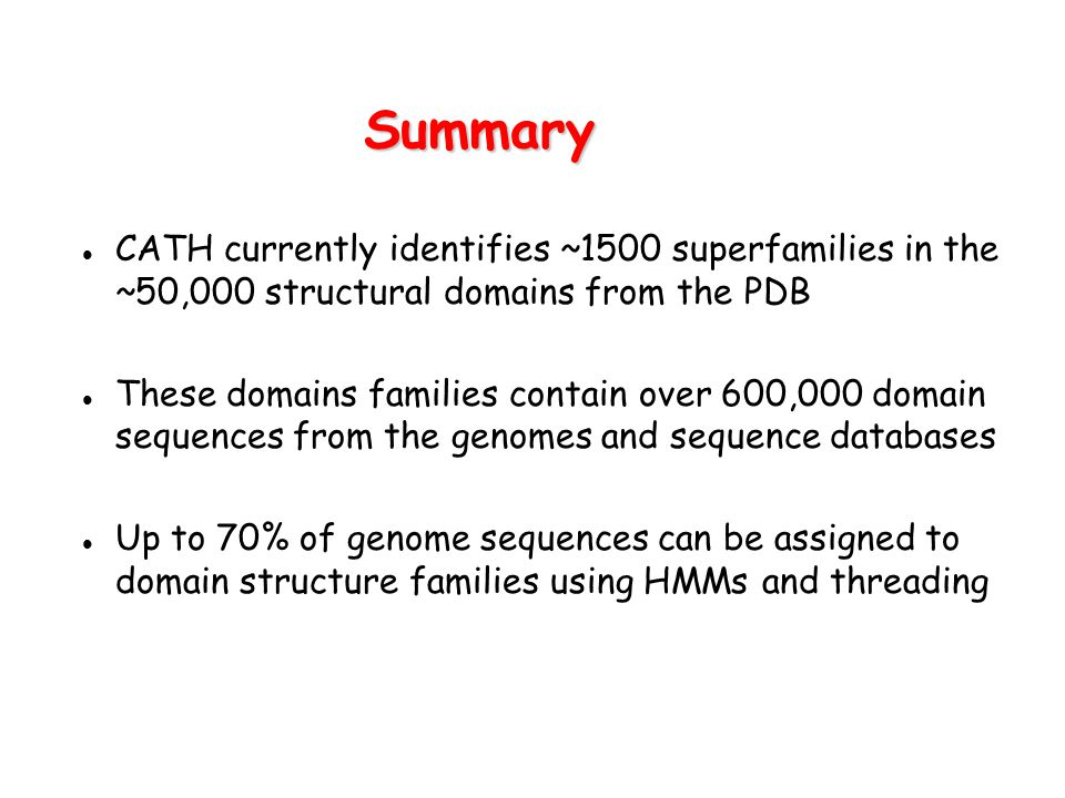 Summary CATH currently identifies ~1500 superfamilies in the ~50,000 structural domains from the PDB.