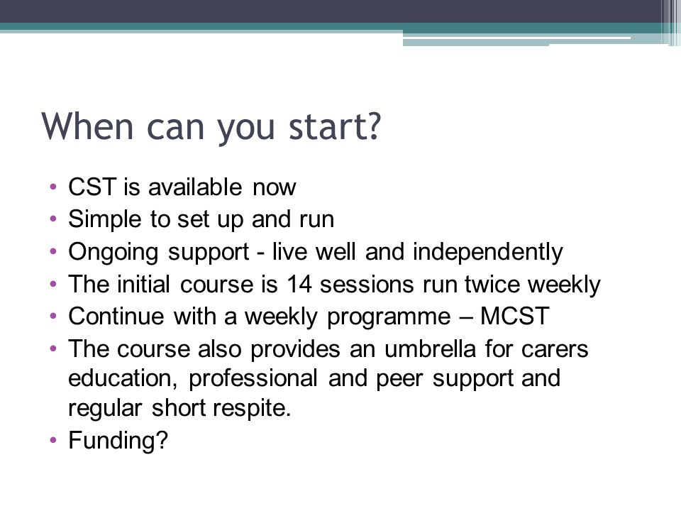 When can you start CST is available now Simple to set up and run