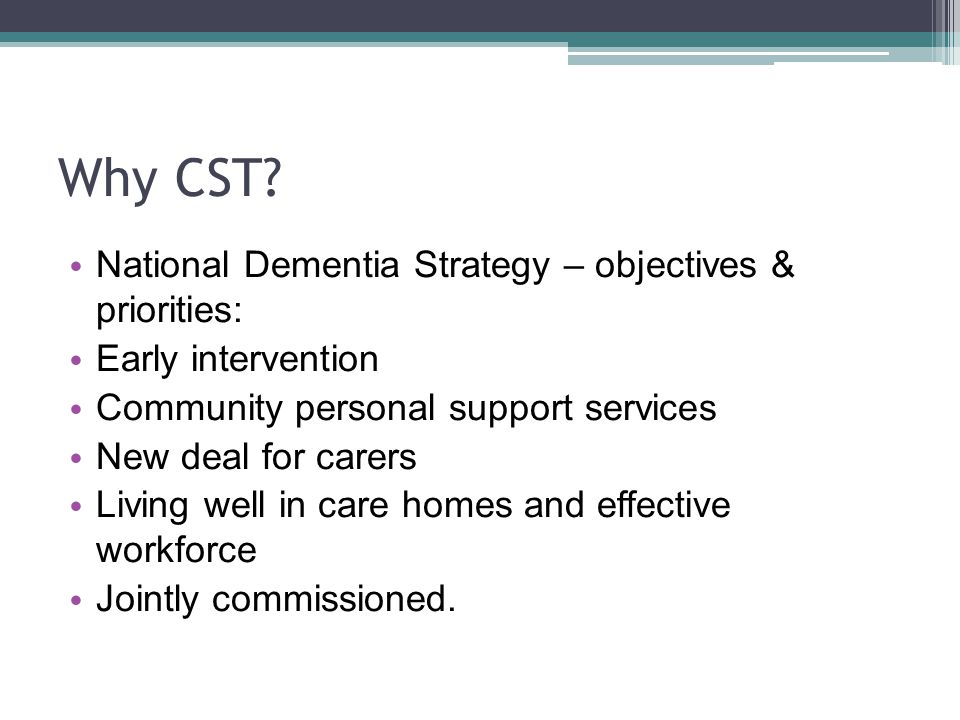 Why CST National Dementia Strategy – objectives & priorities: