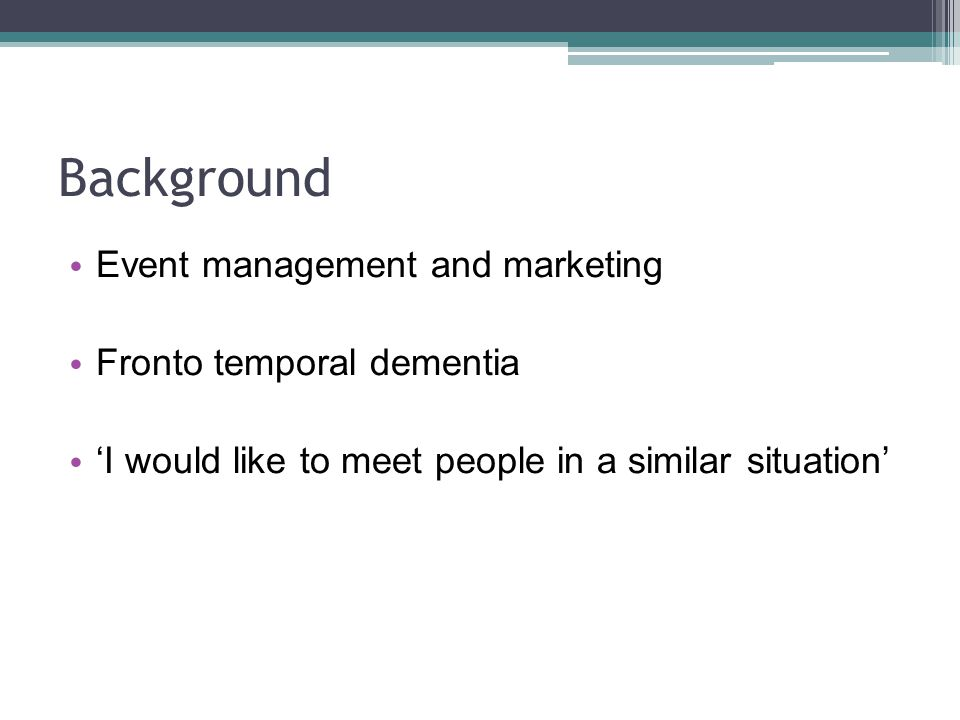 Background Event management and marketing Fronto temporal dementia