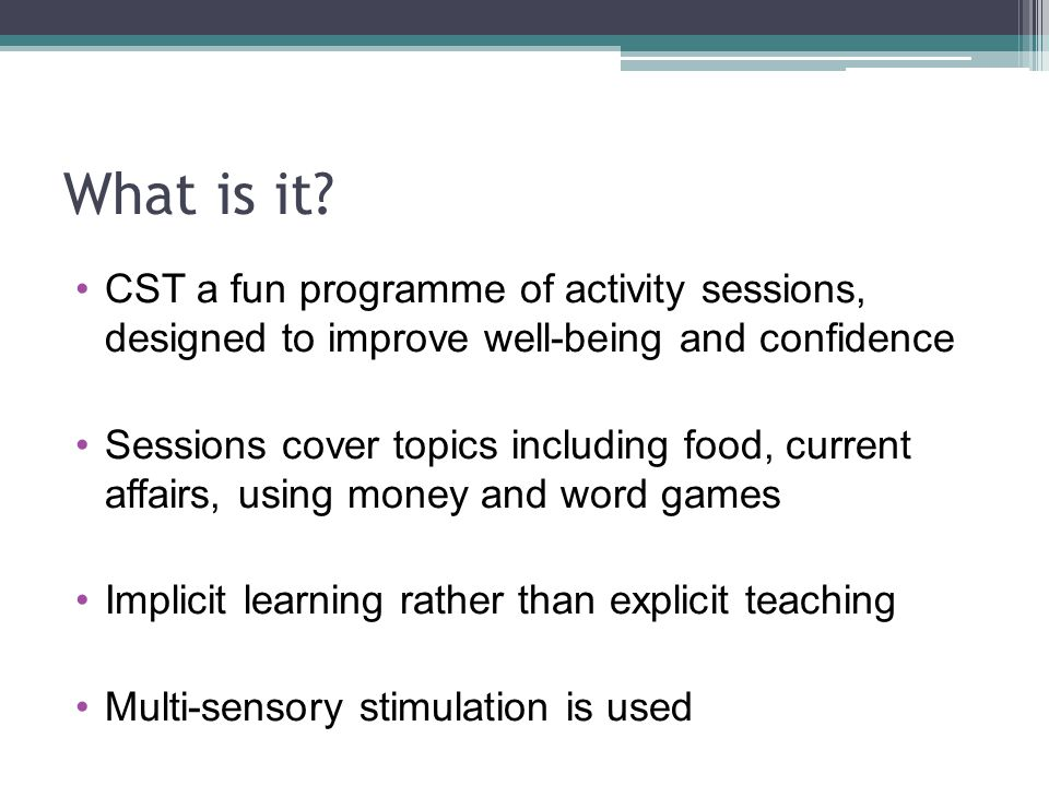 What is it CST a fun programme of activity sessions, designed to improve well-being and confidence.