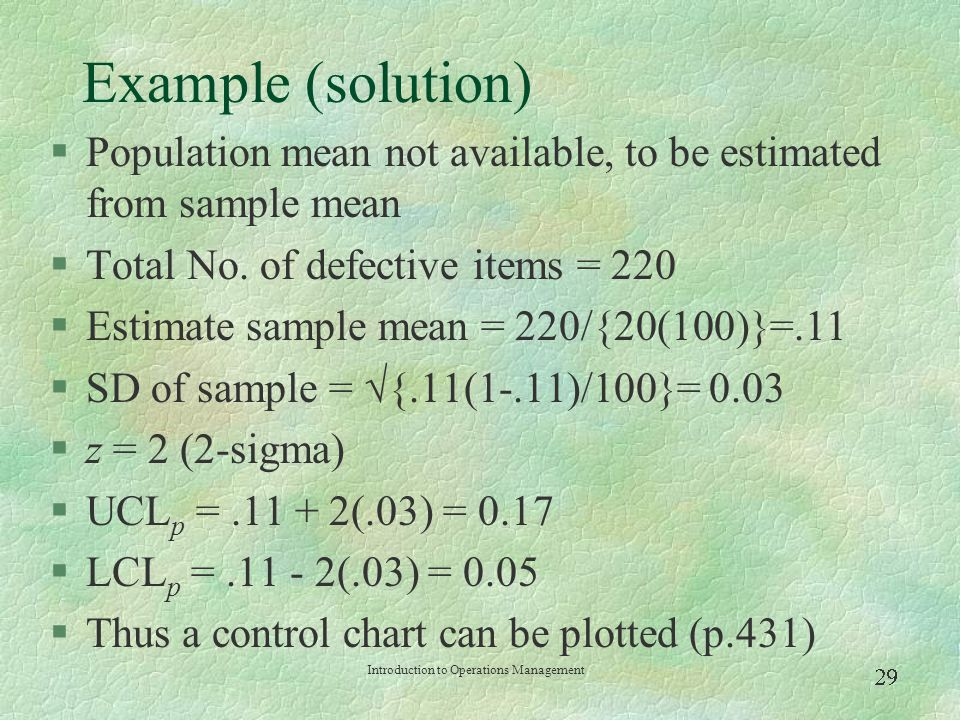 Example (solution) Population mean not available, to be estimated from sample mean. Total No. of defective items = 220.