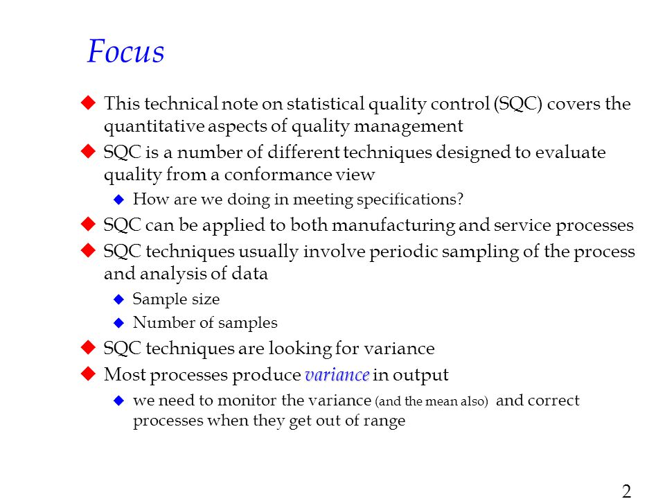 Focus This technical note on statistical quality control (SQC) covers the quantitative aspects of quality management.