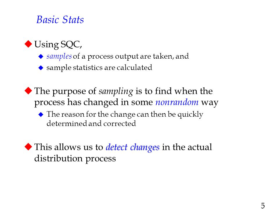 Basic Stats Using SQC, samples of a process output are taken, and. sample statistics are calculated.