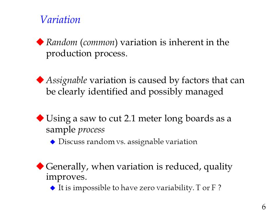 Variation Random (common) variation is inherent in the production process.