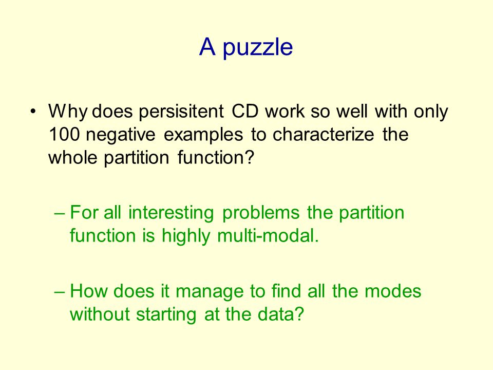 A puzzle Why does persisitent CD work so well with only 100 negative examples to characterize the whole partition function