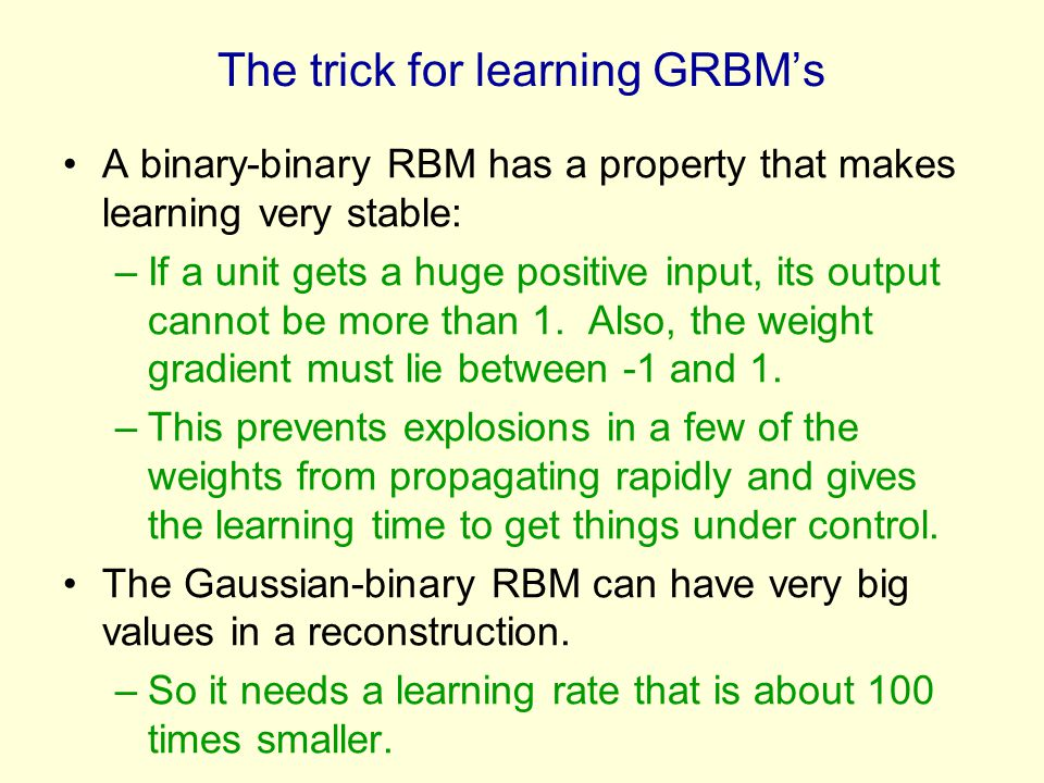 The trick for learning GRBM's