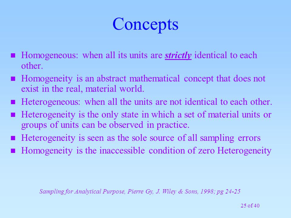 Concepts Homogeneous: when all its units are strictly identical to each other.