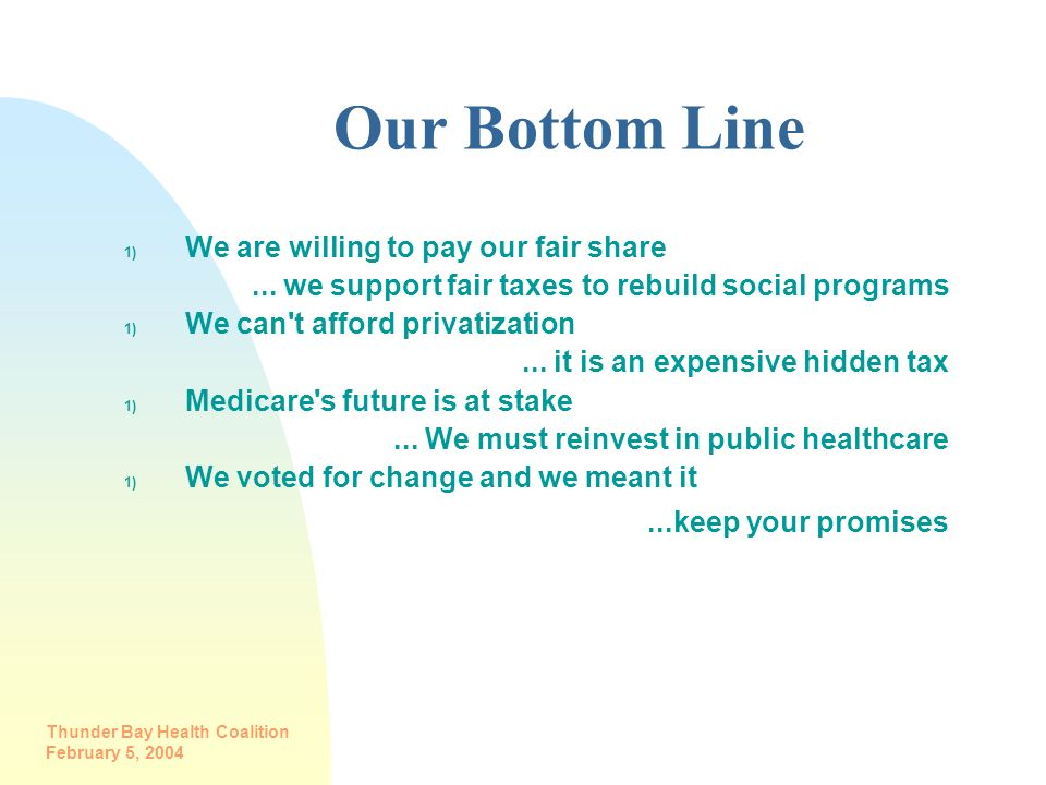 Our Bottom Line We are willing to pay our fair share