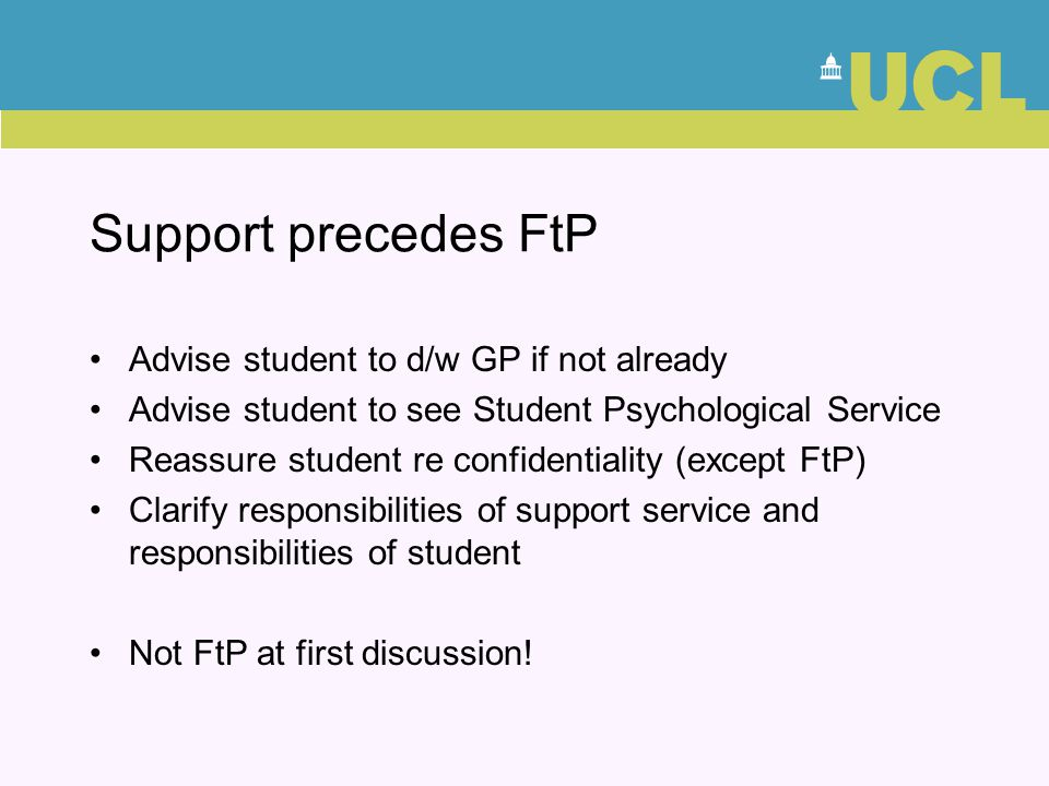 Support precedes FtP Advise student to d/w GP if not already