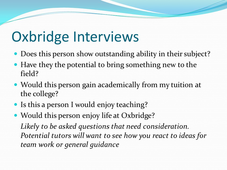 Oxbridge Interviews Does this person show outstanding ability in their subject Have they the potential to bring something new to the field