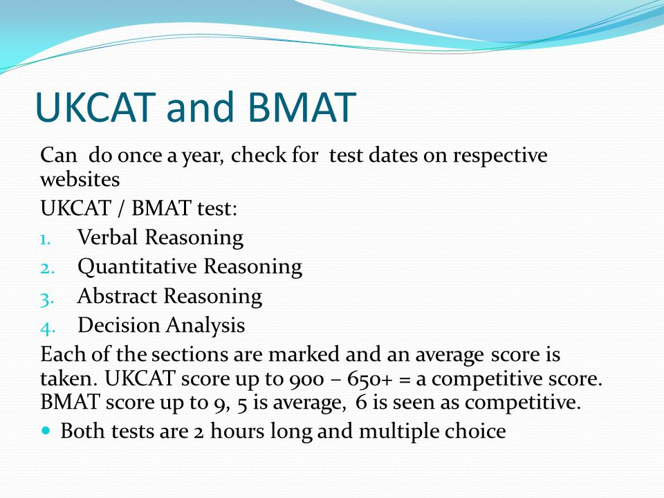 UKCAT and BMAT Can do once a year, check for test dates on respective websites. UKCAT / BMAT test: