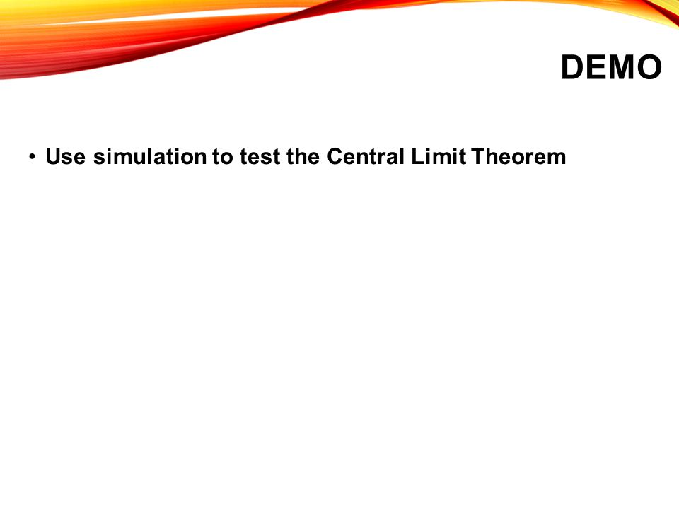 Demo Use simulation to test the Central Limit Theorem