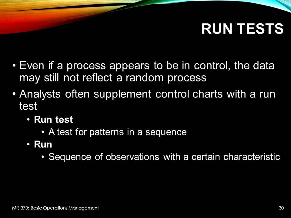 Run Tests Even if a process appears to be in control, the data may still not reflect a random process.