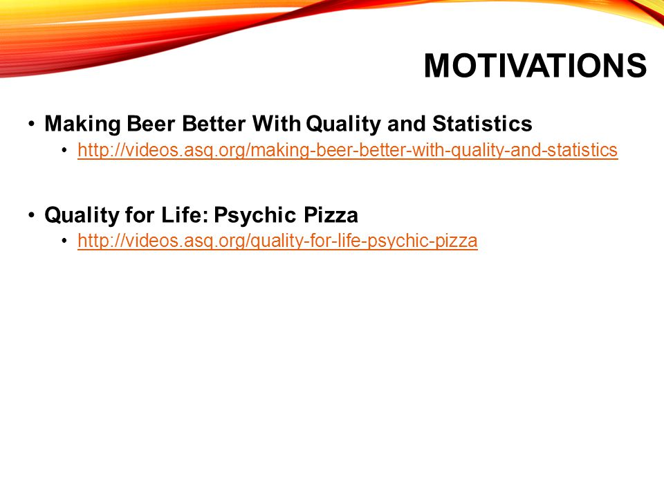 Motivations Making Beer Better With Quality and Statistics
