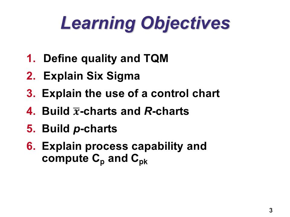 Learning Objectives Define quality and TQM Explain Six Sigma