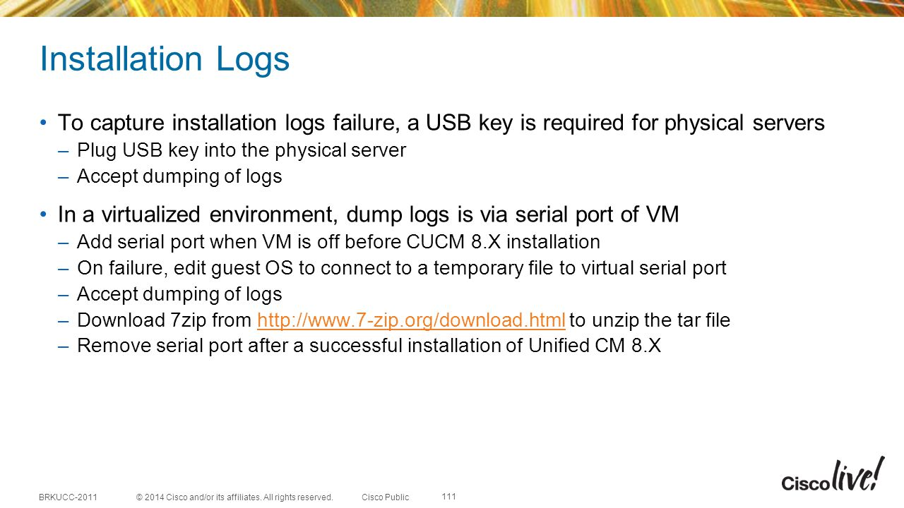 Installation Logs To capture installation logs failure, a USB key is required for physical servers.