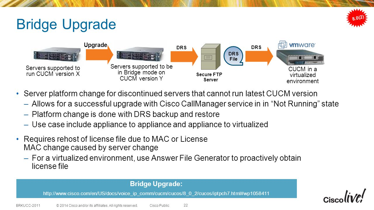 Bridge Upgrade 8.0(2) Upgrade. DRS. DRS. DRS. File. Servers supported to run CUCM version X.