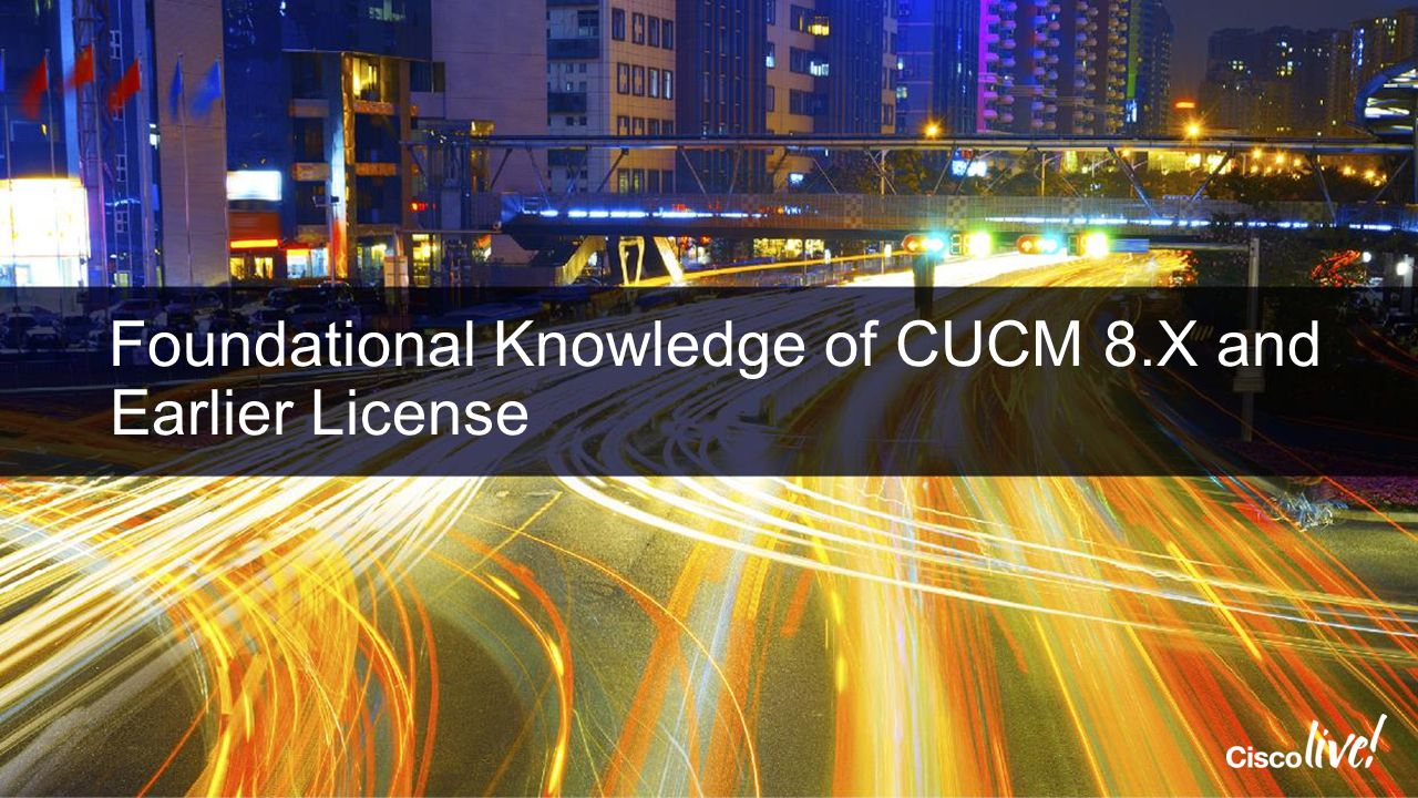 Foundational Knowledge of CUCM 8.X and Earlier License