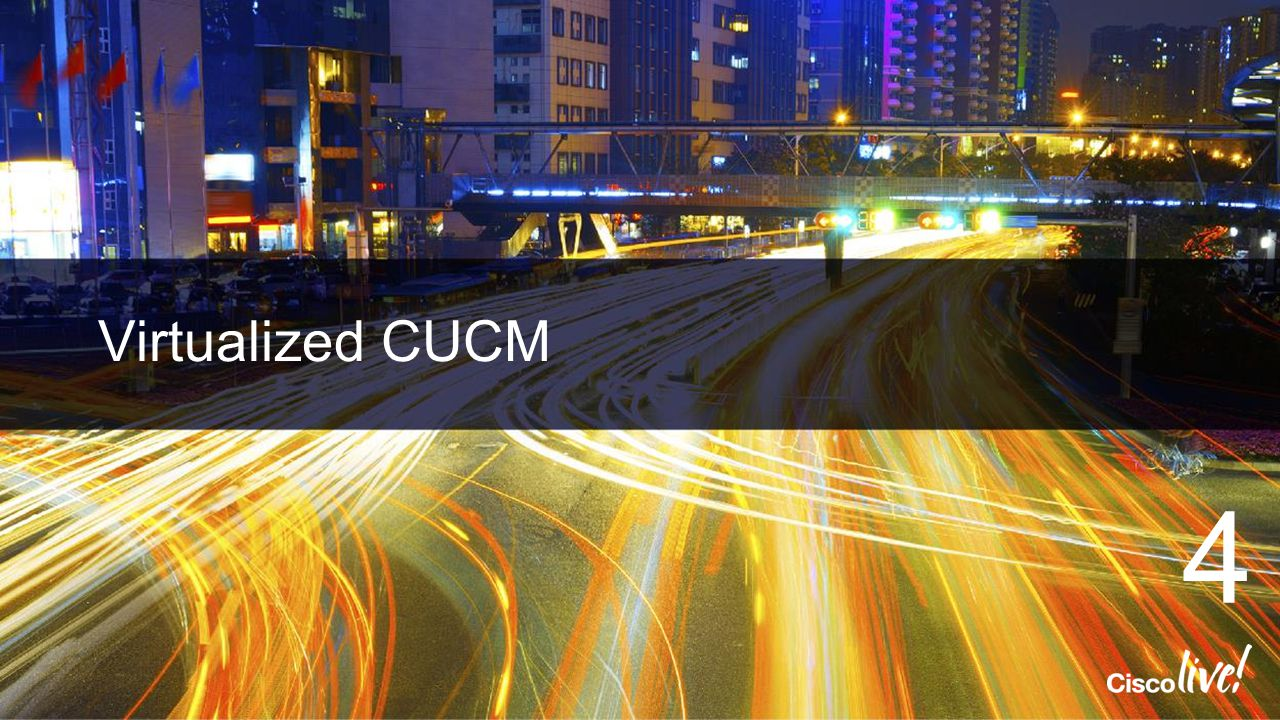 Cisco Live 2014 4/13/2017 Virtualized CUCM 4